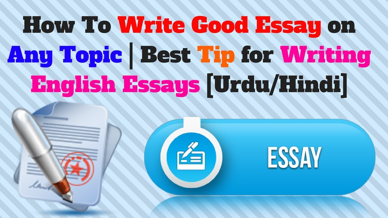 How To Write Good Essay On Any Topic  Best Tip For Writing English  How To Write Good Essay On Any Topic  Best Tip For Writing English Essays  Urduhindi