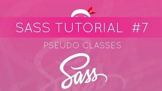 SASS Tutorial #7 - Pseudo Classes