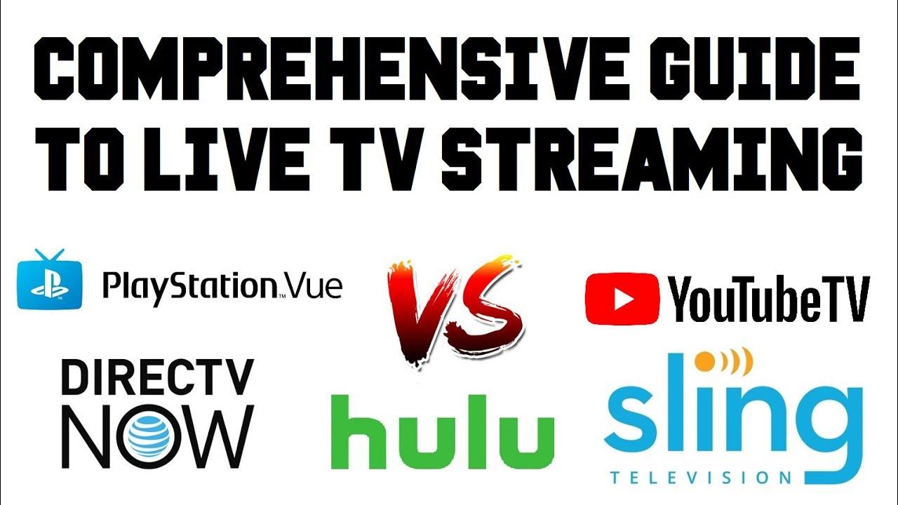 Comprehensive Guide Live TV Streaming - Youtube TV vs Sling TV vs DirecTV  Now vs PSVue vs Hulu TV