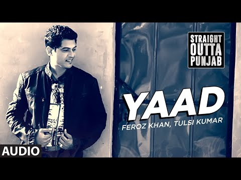 Yaad | Feroz Khan | Tulsi Kumar | Straight Outta Punjab | Latest Punjabi Song 2016