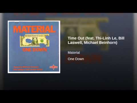 Time Out (feat. Thi-Linh Le, Bill Laswell, Michael Beinhorn)