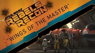 "Rebels Recon #2.06: Inside ""Wings of the Master"" 