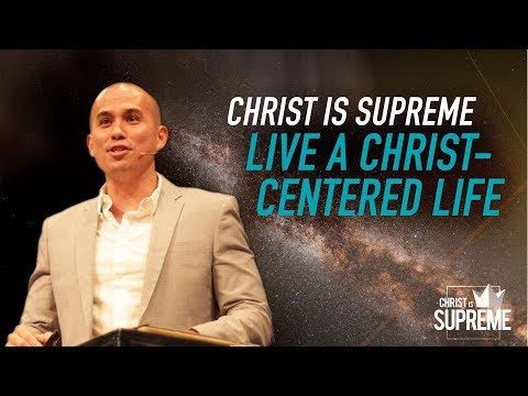 Christ is Supreme - Live a Christ-centered Life - Paul Tanchi