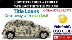 How To Trade In A Car Without The Title In Hand - 850 Club Credit Consultation, LLC