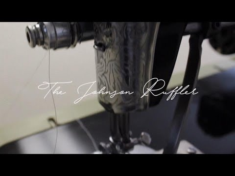 Interview with Sam Johnson, Inventor of the Johnson Ruffler Machine