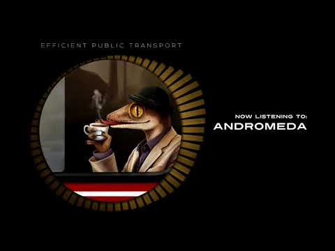 Efficient Public Transport - Andromeda (Official Audio)