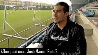 ¿qué Pasó Con… José Manuel Pinto?
