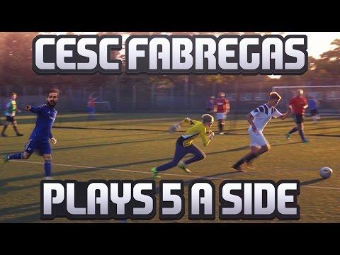 CESC FABREGAS PLAYS 5 a SIDE FOOTBALL