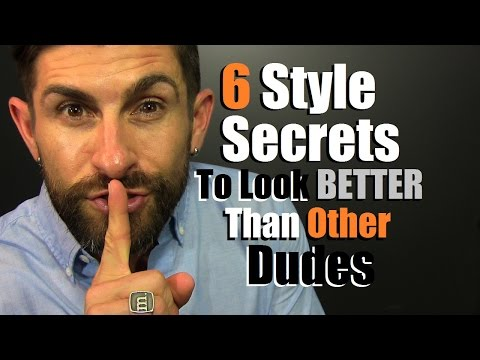 6 Style Secrets To Look BETTER Than Other Dudes!