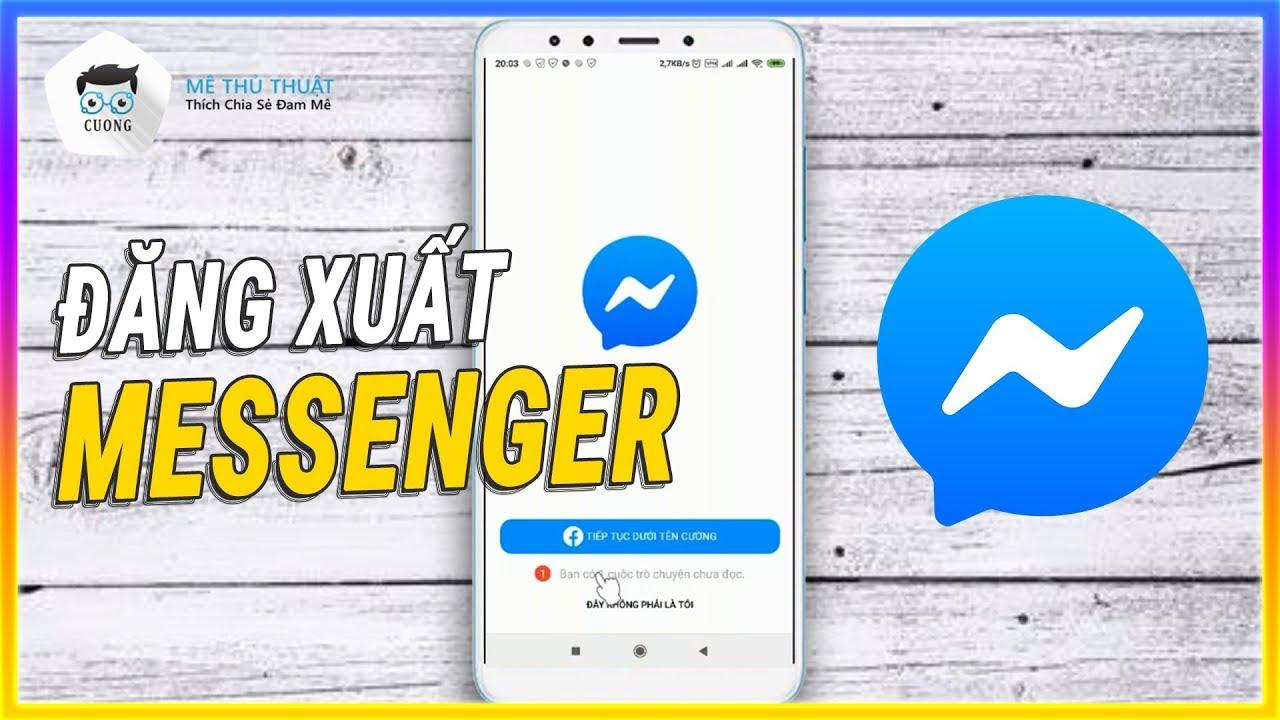 Cách đăng xuất tài khoản Messenger trên điện thoại android | Mê thủ thuật