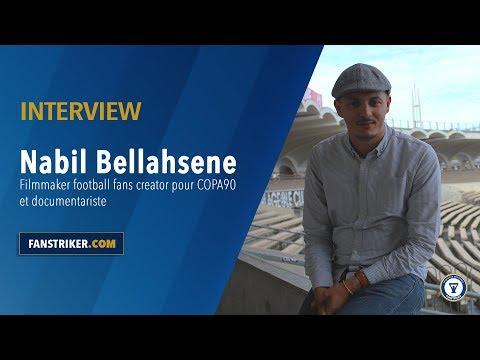 INTERVIEW : Nabil Bellahsene, filmmaker football fans creator Copa 90