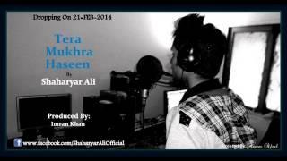 Shaharyar Ali - Tera Mukhra Haseen