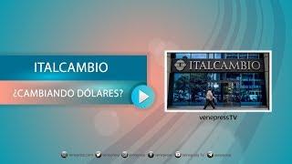 ¿Están cambiando dólares en Italcambio?