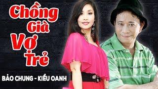 Hài Kiều Oanh, Bảo Chung | Chồng Già Vợ Trẻ | Hài Kịch Hay - Cười Muốn Xỉu