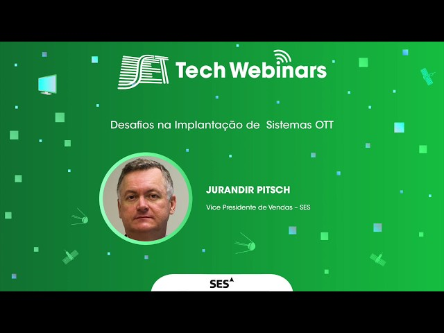 SET Tech Webinars: Melhores Momentos - SES - Desafio na implantação de Sistemas OTT (09/06)