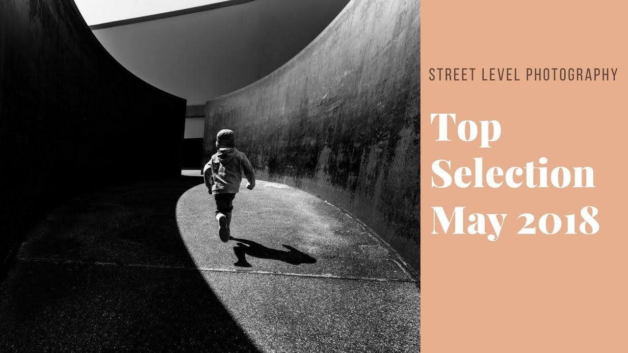 Street Photography: Top Selection - May 2018 -