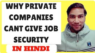 Why PRIVATE Companies can't provide JOB SECURITY?