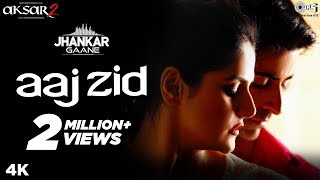 Aaj Zid (Jhankar)  - Aksar 2 | Arijit Singh, Mithoon | Zareen Khan, Gautam Rode