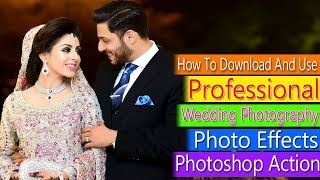 How To Download And Use Professional Wedding Photography Photo Effects Photoshop Action
