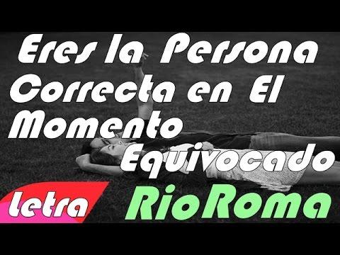 (Letra) Rio Roma- Eres la Persona correcta en el momento equivocado