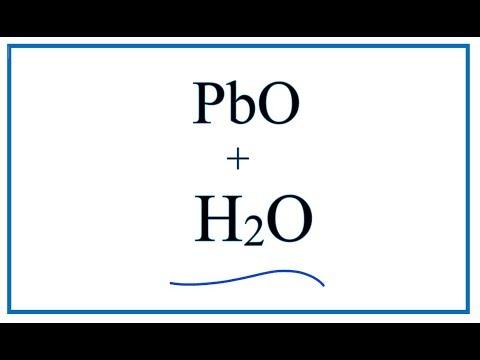 PbO + H2O     :   Lead (II) Oxide + Water