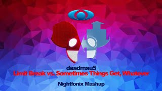 Sometimes Limits Break, Whatever (Nightfonix Mashup)
