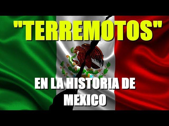 TERREMOTOS EN LA HISTORIA DE MEXICO (EARTHQUAKES IN THE HISTORY OF MEXICO)