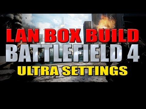 Building a LAN Box PC - Battlefield 4 on Ultra Settings