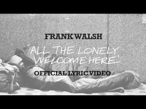 'All The Lonely Welcome Here' by Frank Walsh (Lyric Video) - HD Version