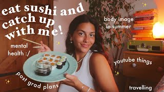 eat sushi and catch up w/ me! mental health, post grad, travel and summer body 🍱
