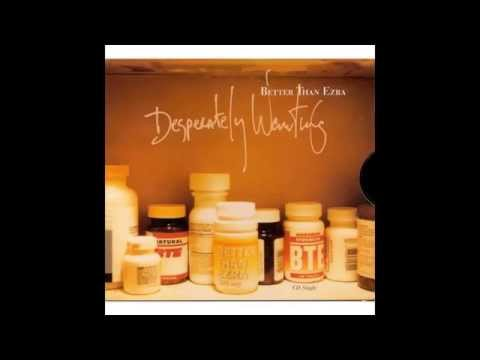 Better Than Ezra - Desperately Wanting (HQ)