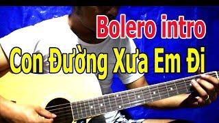 Intro Bolero CON ĐƯỜNG XƯA EM ĐI Guitar Hướng Dẫn Cách Chơi Đơn Giản Nhất