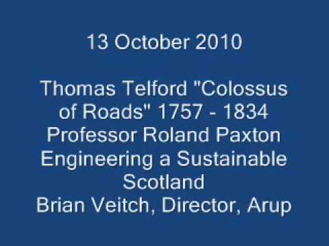 "Thomas Telford ""Colossus of Roads"" 1757 - 1834 and Engineering a Sustainable Scotland"