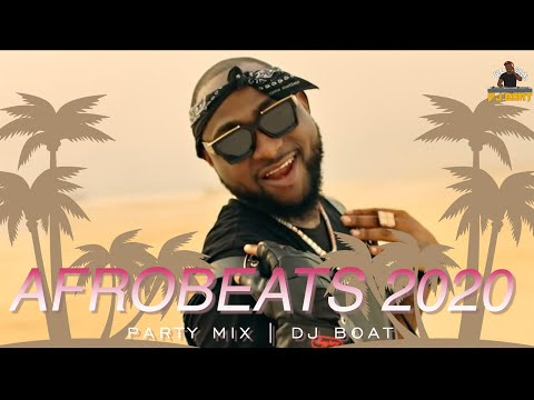 AFROBEATS 2020  Mix AFROBEAT 2020 PARTY Mix LATEST NAIJA AFROBEAT MIXAFRICAN DANCEDJ BOAT