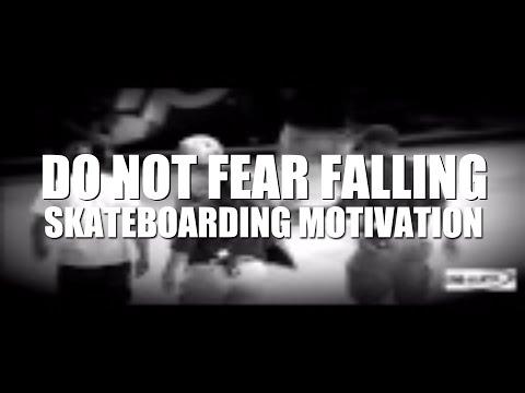 Do NOT Fear Falling - Skateboard Motivation