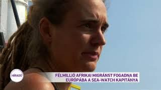 Félmillió afrikai migránst fogadna be a Sea Watch kapitány