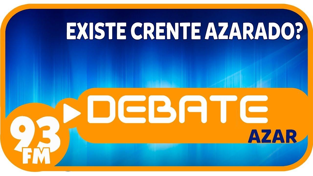 Azar - Existe crente azarado? - Debate 93 - 29/07/2019