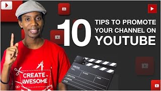 10 Tips for Promoting Your Youtube Channel and How to Get Noticed On YouTube