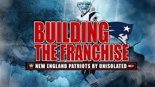 Building The Franchise | New England Patriots | Episode 15