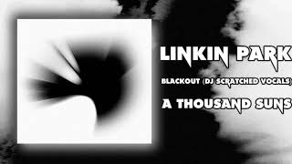 Linkin Park - Blackout (DJ Scratched Vocals)