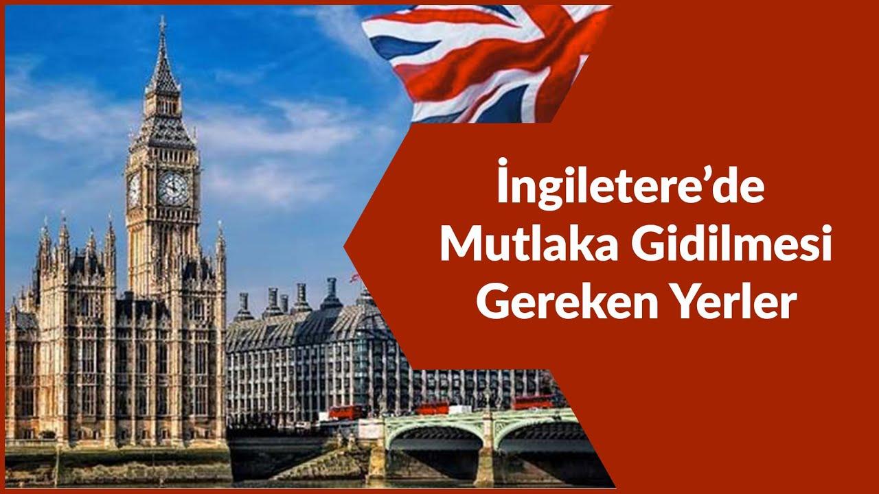 İNGİLTERE'DE MUTLAKA GİDİLMESİ GEREKEN YERLER