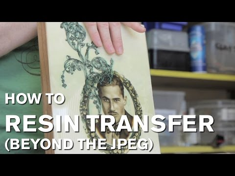 How To: Resin Transfer (Beyond the JPEG)