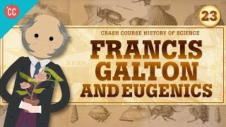 Eugenics and Francis Galton: Crash Course History of Science #23