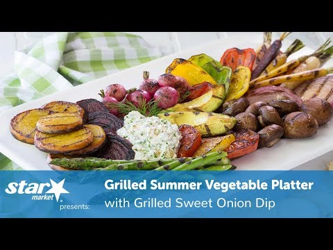 grilled-summer-vegetable-platter-with-grilled-sweet-onion-dip- -simple-sides- -star-market
