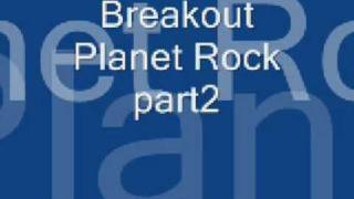 Breakout - Planet Rock part2