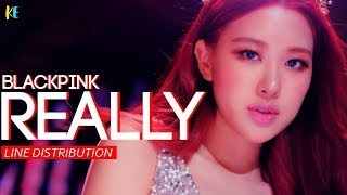 Blackpink (블랙핑크) - Really | Line Distribution