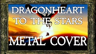 Dragonheart Main Theme - To The Stars (Epic Metal Cover)