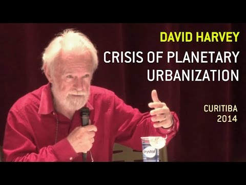 David Harvey: The crisis of planetary urbanization