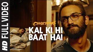 Full Song: Kal Ki Hi Baat Hai | CHHICHHORE | Sushant, Shraddha | KK, Pritam, Amitabh Bhattacharya