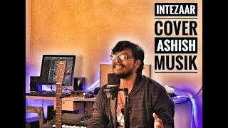 Intezaar - Arijit Singh - Asees Kaur - Mithoon - Cover - Ashish Musik - 2019